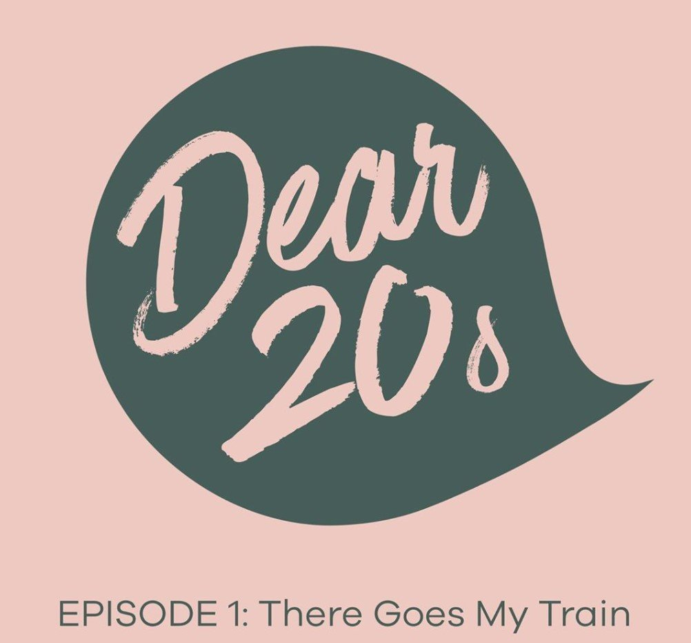 The logo reads Dear 20s, Episode 1: There Goes My Train